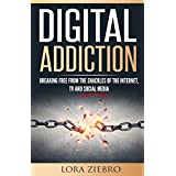 Digital Addiction: Breaking Free from the Shackles of the Internet, TV and Social Media (English Edition)