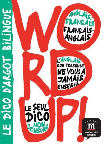 Bilingual Dictionaries of Slang: Word Up! - English-French/French-English