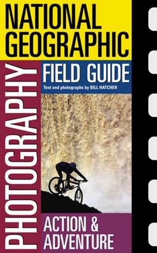 National Geographic Photography Field Guide : Action/Adventure: Action/Adventure