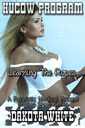 Learning The Ropes: A Futuristic Medical Hucow Erotica Short Series (Hucow Program Book 2) (English Edition) -