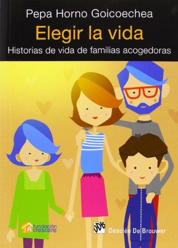 Elegir La Vida. Historias De Vida De Familias Acogedoras (AMAE) por Pepa Horno Goicoechea