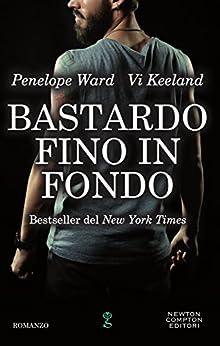 Bastardo fino in fondo di [Keeland, Vi, Ward, Penelope]