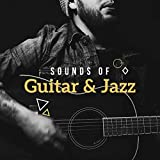 Sounds of Guitar & Jazz - Guitar Music to Rest, Instrumental Jazz Music Ambient, Modern Jazz, Pure Relaxation, Smooth Jazz Guitar