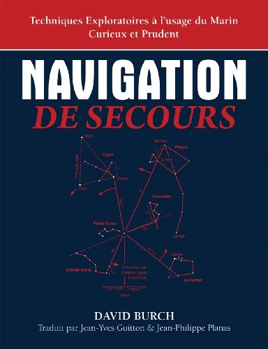 Navigation De Secours: Techniques Exploratoires à l'usage du Marin Curieux et Prudent