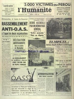 HUMANITE (L') du 12/01/1962 - 5000 VICTIMES AU PEROU APES UNE AVALANCHE - A LONS-LE-SAUNIER - RASSEMBLEMENT ANTI-OAS - DELAGATION ANTIFASCISTE A LA MAIRIE DE MONTPELLIER - DEBRE ACCUEILLI PAR UN DEBRAYAGE GENERAL AUX CRIS DE OAS ASSASSINS - LE REGLEMENT DU PROBLEME ALGERIEN - SERIEUX DEGATS DU NORD A LA BRETAGNE APRES LA TEMPETE