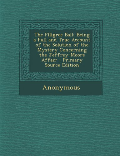 The Filigree Ball: Being a Full and True Account of the Solution of the Mystery Concerning the Jeffrey-Moore Affair