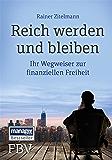 Reich werden und bleiben: Ihr Wegweiser zur finanziellen Freiheit (German Edition)