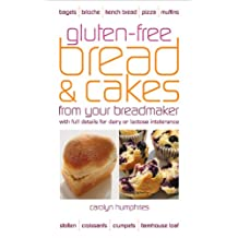 Gluten-free Bread and Cakes from Your Breadmaker: With Full Details for Dairy or Lactose Intolerance (Real Food)