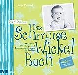 Das Schmuse-Wickel-Buch: Die besten Bewegungs- und Entspannungsübungen für Ihr Baby