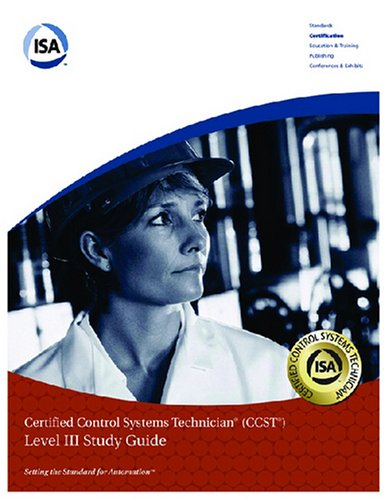 ISA Certified Control Systems Technician (CCST) Program, Level III Study Guide, Version 2.0 (Isa Certification Study Guide)