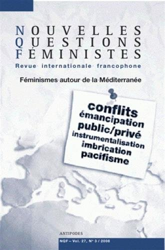 Nouvelles Questions Féministes, Volume 27 N° 3/2008 : Féminismes autour de la Méditerranée