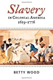 Slavery in Colonial America, 1619D1776 (The African American History Series) by Wood, Betty published by Rowman & Little