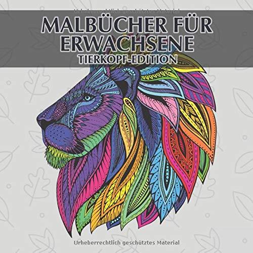 Malbücher für Erwachsene - Tierkopf-Edition: 35 einzigartige Tierköpfe zum ausmalen und entspannen + BONUS -