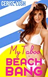 My Taboo Beach Bang: Unprotected Taboo MILF Short Story