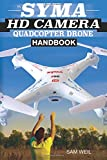 Syma Hd Camera Rc Quadcopter Drone Handbook: 101 Ways, Tips & Tricks to Get More Out of Your Syma Drone!: Volume 1 (Practical Drone Tips, Tricks & Know How)