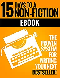How to Write a Non-Fiction Kindle eBook in 15 Days: Your Step-by-Step Guide to Writing a Non-Fiction eBook that Sells! (English Edition)