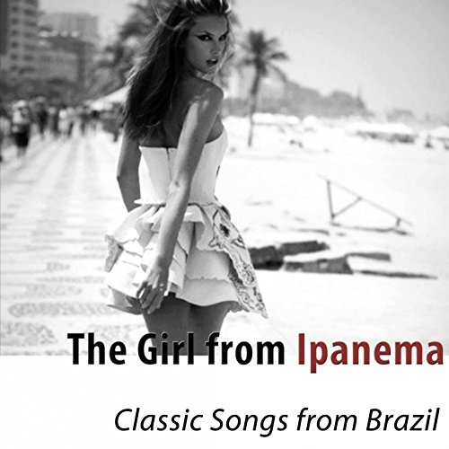 The Girl from Ipanema (Classic Songs from Brazil)