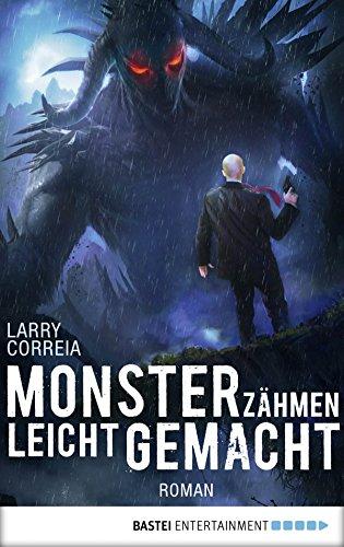 Monsterzähmen leicht gemacht: Roman (Monster Hunter 6) von [Correia, Larry]