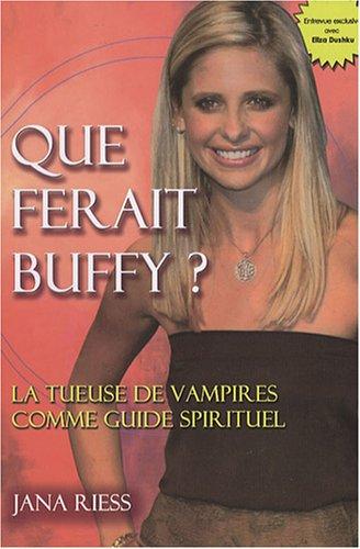Que ferait Buffy ? : La Tueuse de vampires comme guide spirituel
