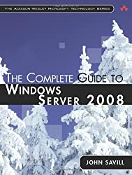 The Complete Guide to Windows Server 2008 by John Savill (2008-10-11)