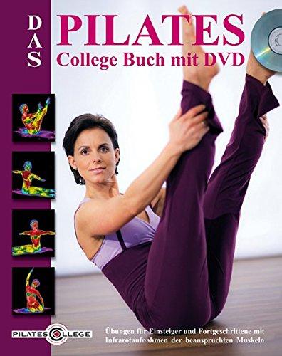 Das Pilates College Buch mit DVD: Übungen für Einsteiger und Fortgeschrittene mit Infrarotaufnahmen der beanspruchten Muskeln