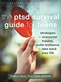 The PTSD Survival Guide for Teens: Strategies to Overcome Trauma, Build Resilience, and Take Back Your Life (The Instant Help Solutions Series)