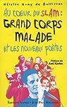 Au coeur du slam : Grand Corps Malade et les nouveaux poètes par Guay de Bellissen