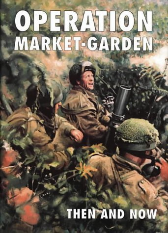 Operation Market-garden Then and Now: v. 2 (Then & Now) by Karel Margry (Editor) (17-Sep-2002) Hardcover