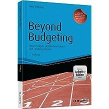 Beyond Budgeting - inkl. Arbeitshilfen online: Ohne Budgets zielorientiert führen und Leistung steigern (Haufe Fachbuch)
