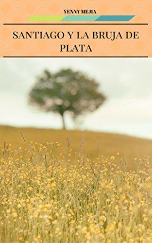 SANTIAGO Y LA BRUJA DE PLATA por Yenny Mejía