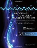 Decoding The Hidden Market Rhythm - Part 1: Dynamic Cycles: A Dynamic Approach To Identify And Trade Cycles That Influence Financial Markets: Volume 1