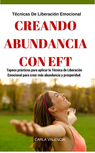 Abundancia: Creando Abundancia Con Eft - Técnicas de Liberación Emocional: 7 Preguntas Para Identificar Sus Problemas,29 Tapping Español