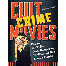 Cult Crime Movies: Discover the 35 Best Dark, Dangerous, Thrilling, and Noir Cinema Classics (Cult Movies) (English Edition)