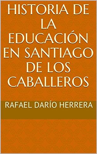 Historia de la educación en Santiago de los Caballeros por Rafael Darío Herrera