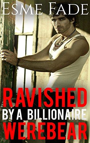 Ravished by the Billionaire Werebear: Taboo Paranormal BWWM Shifter Werewolf Alpha Male Erotica