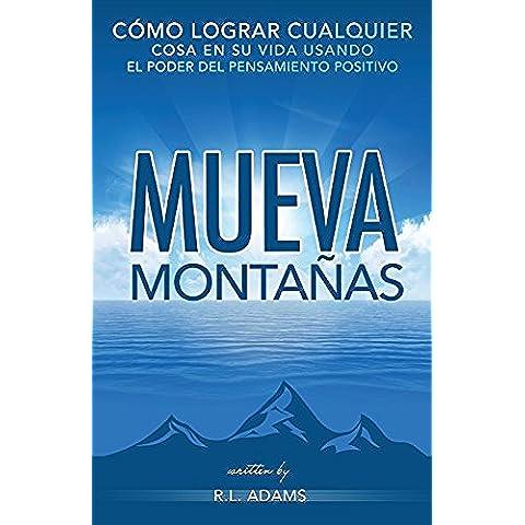 Mueva Montañas: Cómo Lograr Cualquier Cosa en su Vida con el Poder del Pensamiento Positivo: Volume 6 (Serie de Libros
