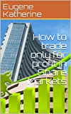 How to trade only for profit in Share Markets