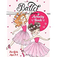 Ballet Activity Book for Girls Ages 4-8: A Fun Kid Workbook Game For Learning