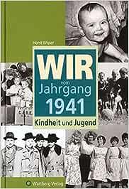 Wir Vom Jahrgang 1941 Kindheit Und Jugend Amazon De Horst Wisser Bucher