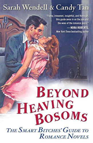 Beyond Heaving Bosoms: The Smart Bitches' Guide to Romance Novels (English Edition)