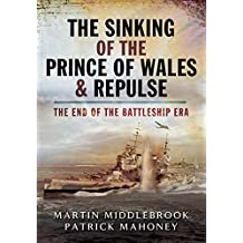The Sinking of the Prince of Wales & Repulse: The End of a Battleship Era?