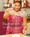 : Backen mit Leila: Meine Lieblingsrezepte für Brot, Kuchen, Torten und Gebäck