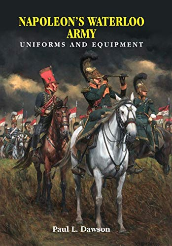 Napoleon's Waterloo Army: Uniforms and Equipment (English Edition)