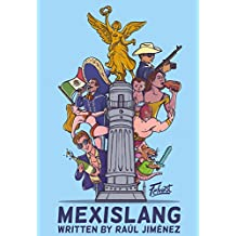 Mexislang: The key to understanding what the hell your mexican friends are saying. (English Edition)