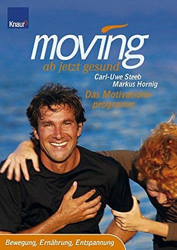 Moving - ab jetzt gesund. Das Motivationsprogramm: Bewegung, Ernährung, Entspannung