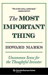 The Most Important Thing: Uncommon Sense for the Thoughtful Investor: Uncommon Sense for Thoughtful Investors (Columbia Business School Publishing) by Howard Marks (2011-05-17)