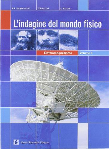 L'indagine del mondo fisico. Elettromagnetismo-Fisica moderna. Per le Scuole superiori