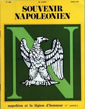 SOUVENIR NAPOLEONIEN [No 268] du 01/03/1973 - SOMMAIRE - NAPOLEON ET LA LEGION D'HONNEUR 1ERE PARTIE SOUS LA DIRECTION DE CLAUDE DUCOURTIAL - ORIGINES DE LA LEGION D'HONNEUR PAR ANDRE DAMIEN - LE COMTE DE LACEPEDE - PREMIER GRAND CHANCELIER DE LA LEGION D'HONNEUR PAR GENERAL CODECHEVRE - LES INSIGNES DE LA LEGION D'HONNEUR PAR JEAN ROLLET - LES PREMIERES DISTRIBUTIONS DE LA LEGION D'HONNEUR PAR ISABELLE DU PASQUIER - L'ACTUALITE NAPOLEONIENNE - COMMEMORATION DE LA MORT DE NAPOLEON III - LE DRAM