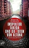 Inspektor Takeda und die Toten von Altona: Kriminalroman (Inspektor Takeda ermittelt 1) von Henrik Siebold