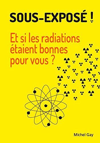 SOUS-EXPOSE ! Et si les radiations étaient bonnes pour vous ?